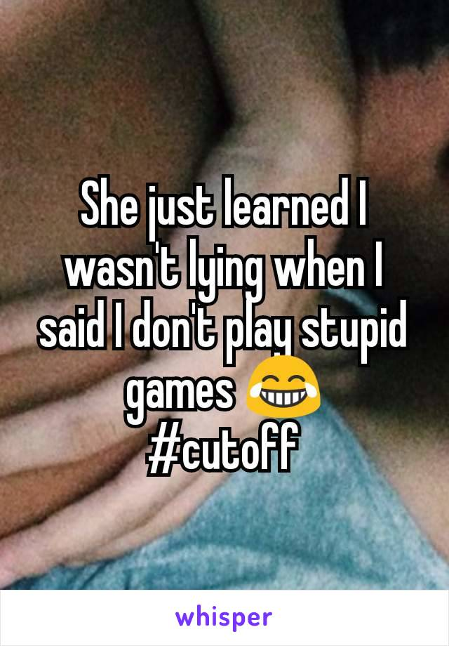 She just learned I wasn't lying when I said I don't play stupid games 😂 #cutoff