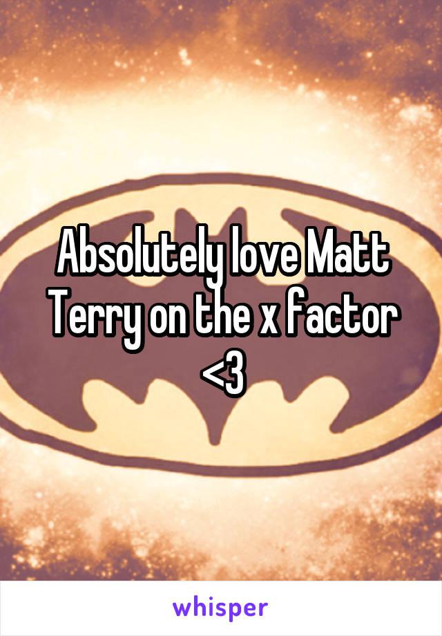 Absolutely love Matt Terry on the x factor <3