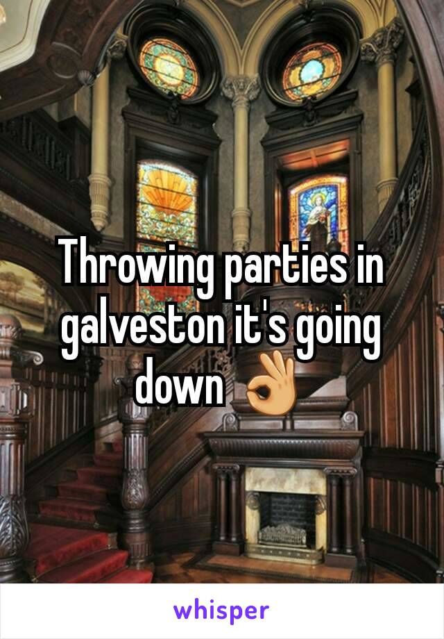 Throwing parties in galveston it's going down 👌