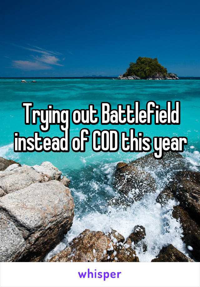 Trying out Battlefield instead of COD this year