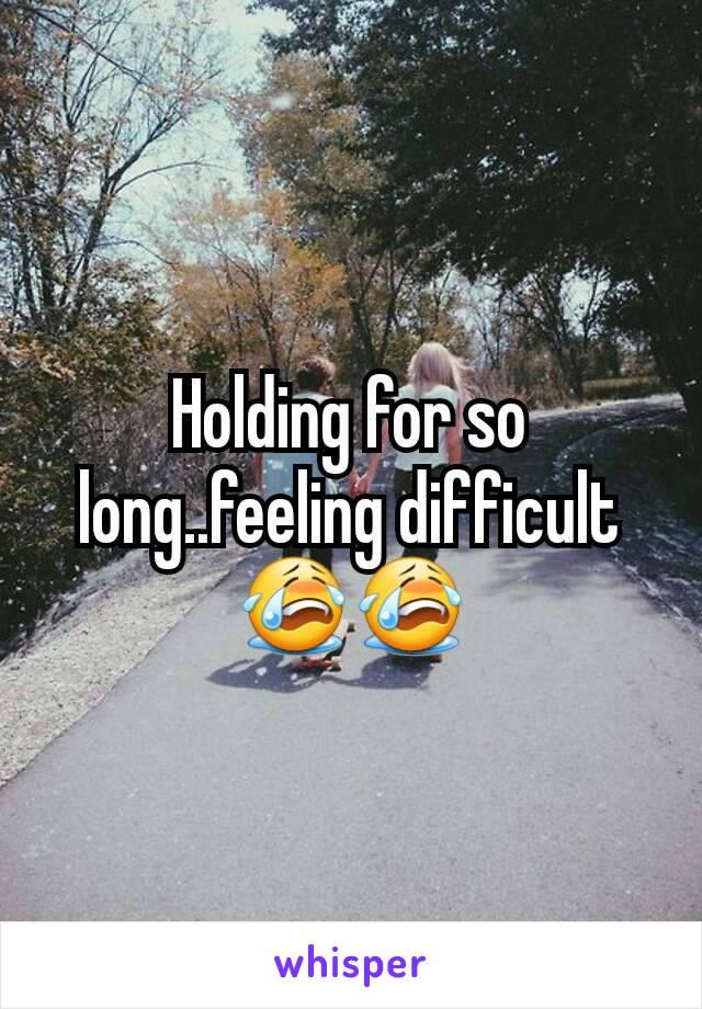 Holding for so long..feeling difficult 😭😭