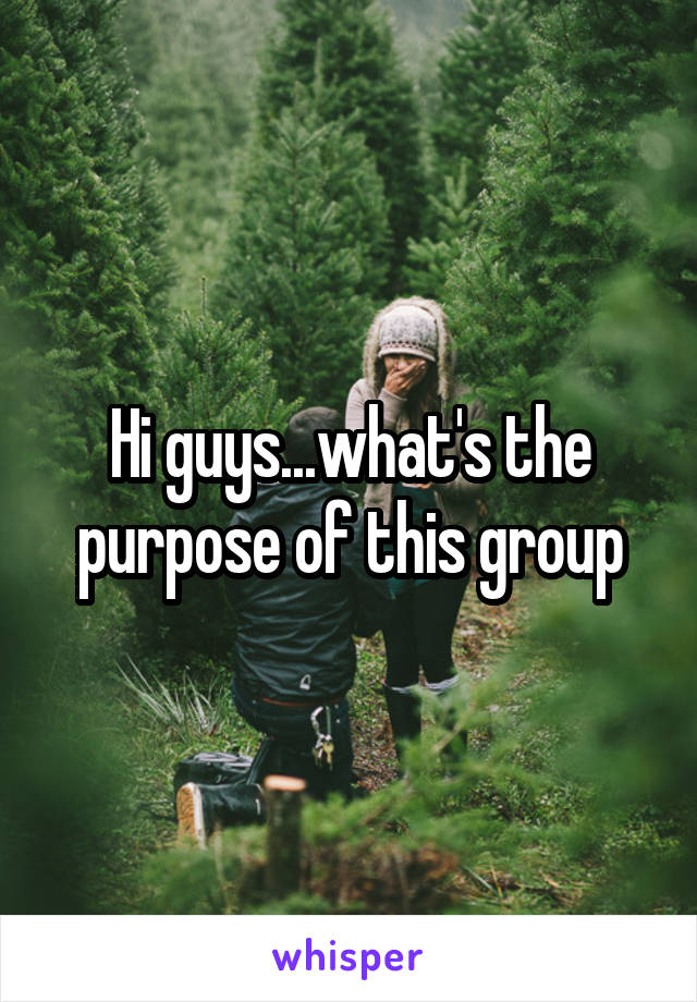 Hi guys...what's the purpose of this group