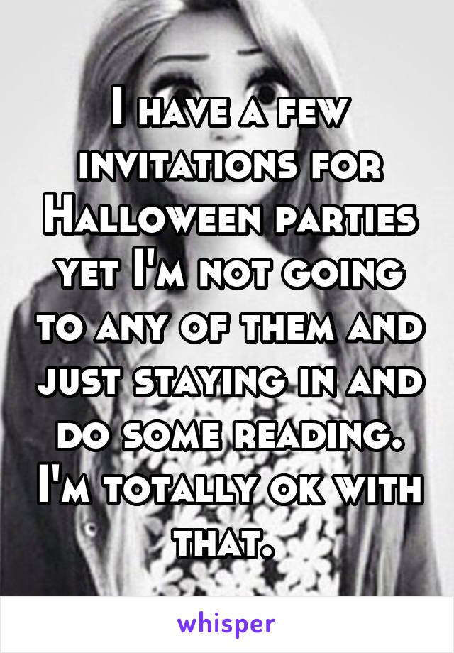 I have a few invitations for Halloween parties yet I'm not going to any of them and just staying in and do some reading. I'm totally ok with that.