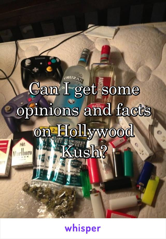 Can I get some opinions and facts on Hollywood Kush?