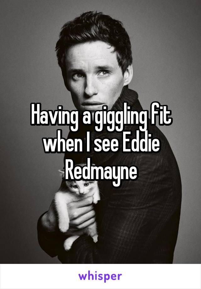 Having a giggling fit when I see Eddie Redmayne