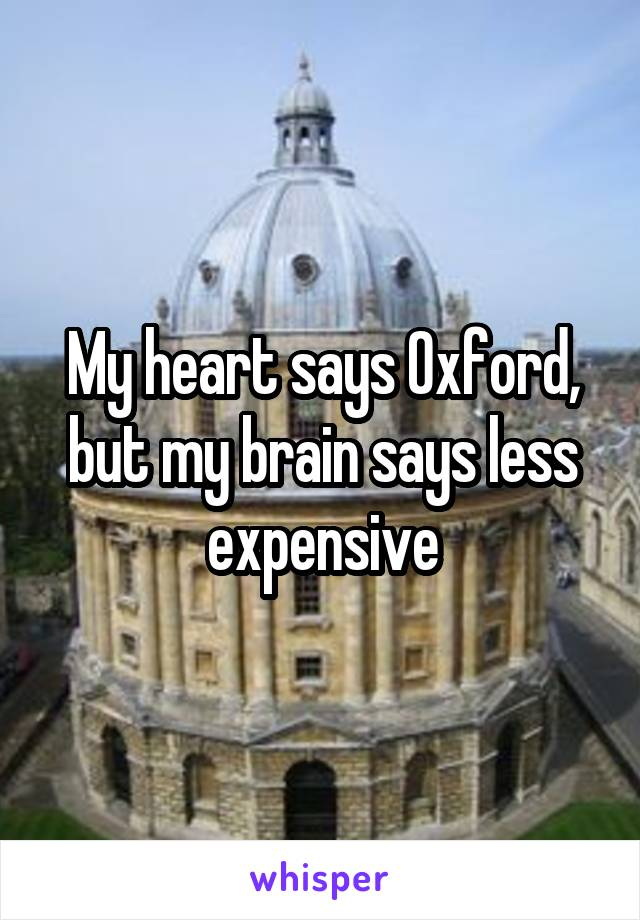 My heart says Oxford, but my brain says less expensive