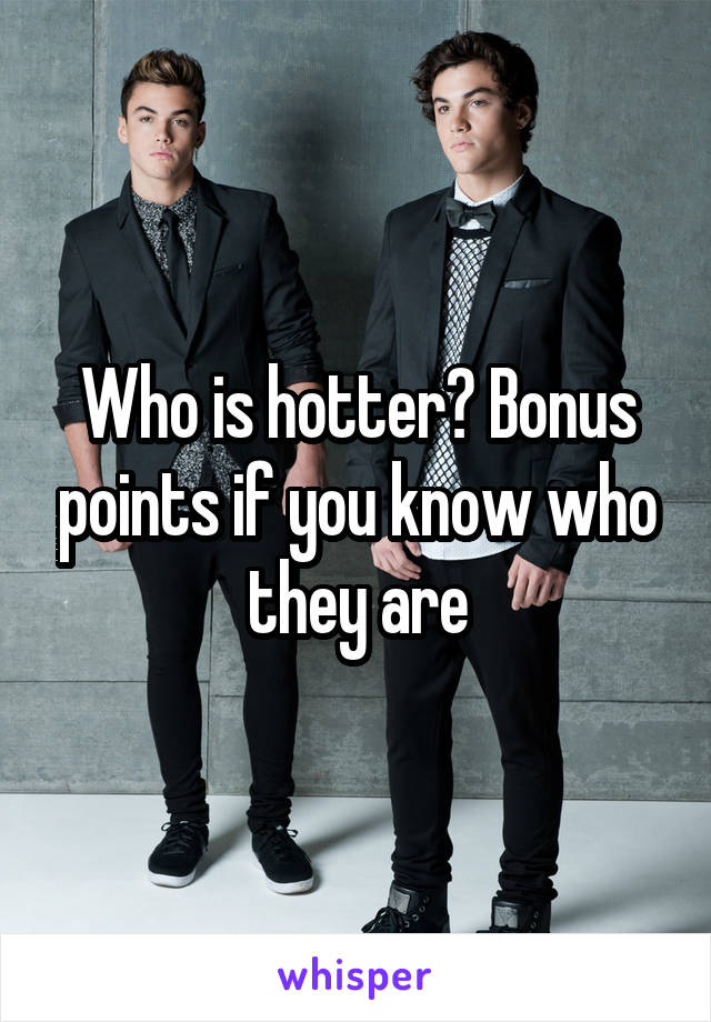 Who is hotter? Bonus points if you know who they are