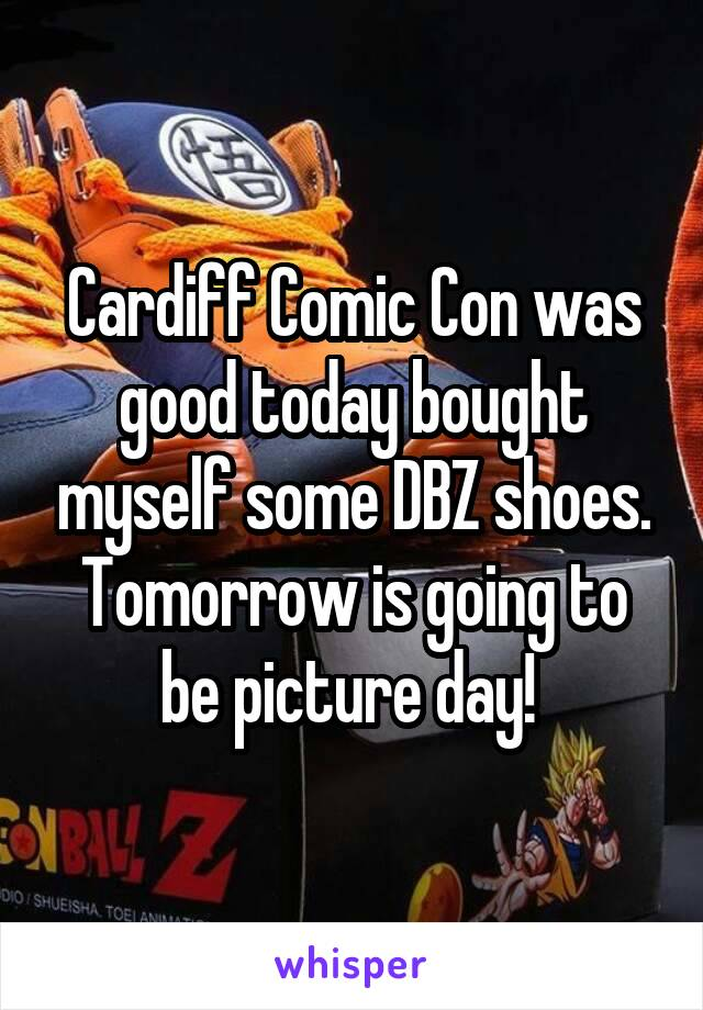 Cardiff Comic Con was good today bought myself some DBZ shoes. Tomorrow is going to be picture day!