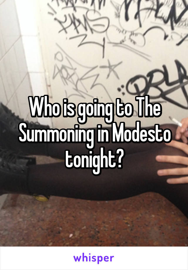 Who is going to The Summoning in Modesto tonight?