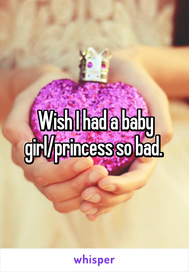 Wish I had a baby girl/princess so bad.
