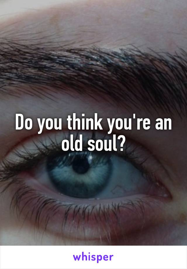 Do you think you're an old soul?