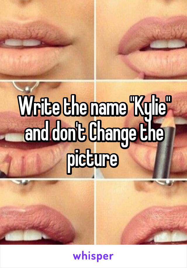 """Write the name """"Kylie"""" and don't Change the picture"""
