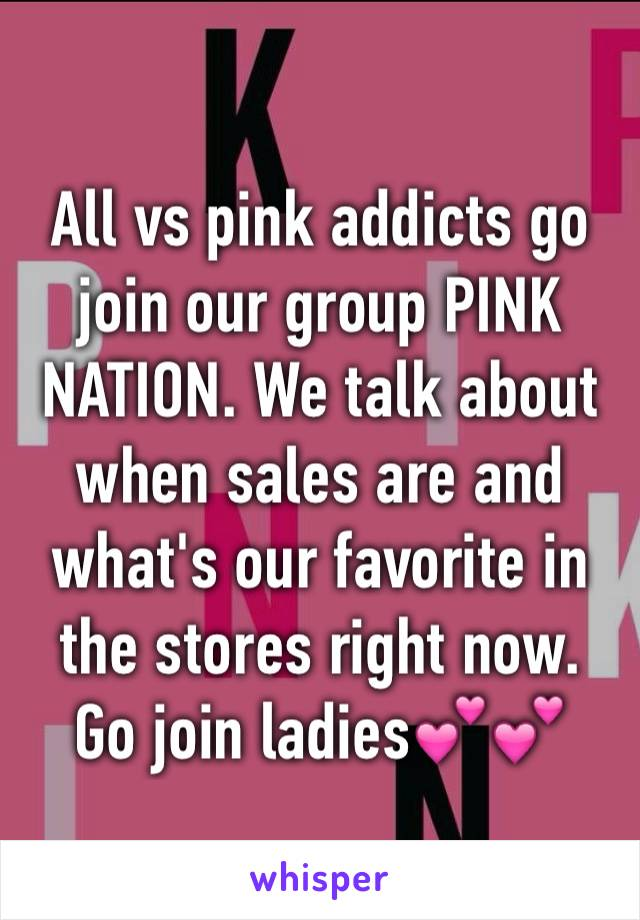 All vs pink addicts go join our group PINK NATION. We talk about when sales are and what's our favorite in the stores right now. Go join ladies💕💕