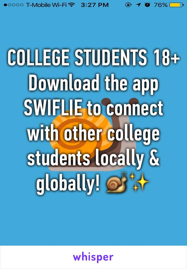 COLLEGE STUDENTS 18+ Download the app SWIFLIE to connect with other college students locally & globally! 🐌✨