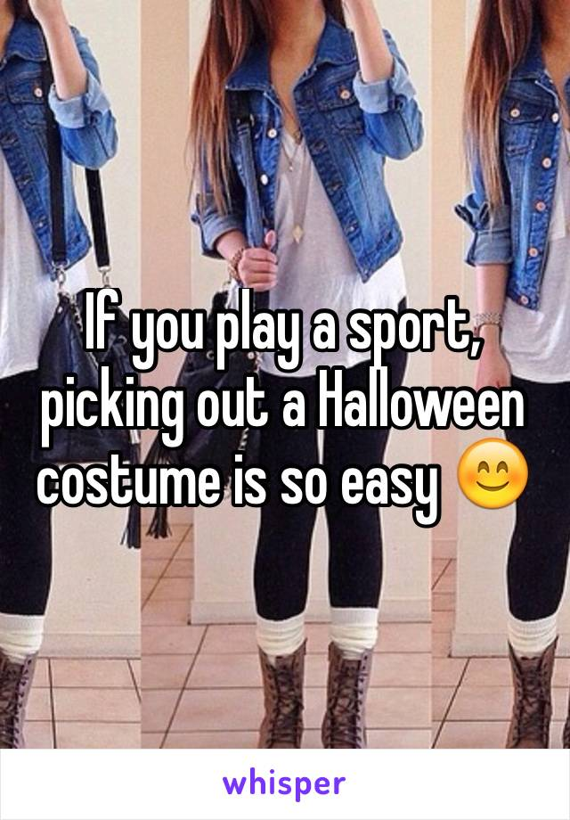 If you play a sport, picking out a Halloween costume is so easy 😊
