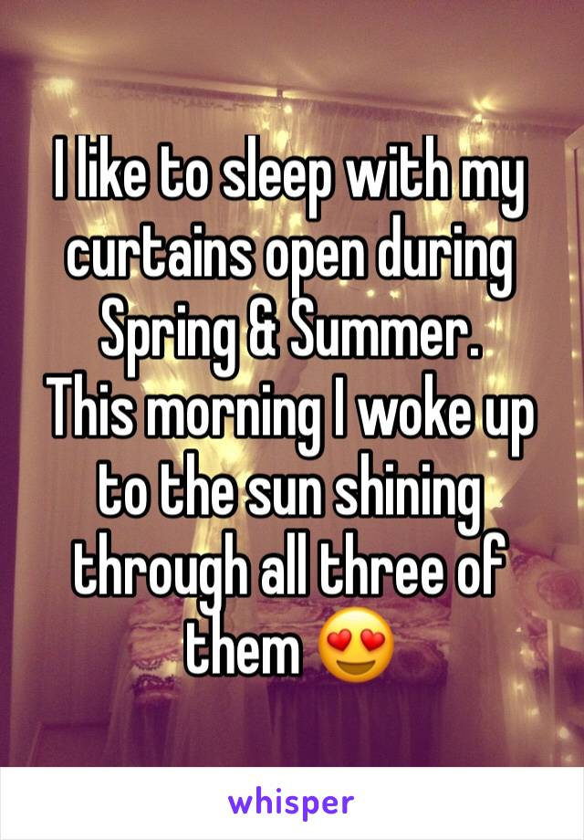 I like to sleep with my curtains open during Spring & Summer.  This morning I woke up to the sun shining through all three of them 😍