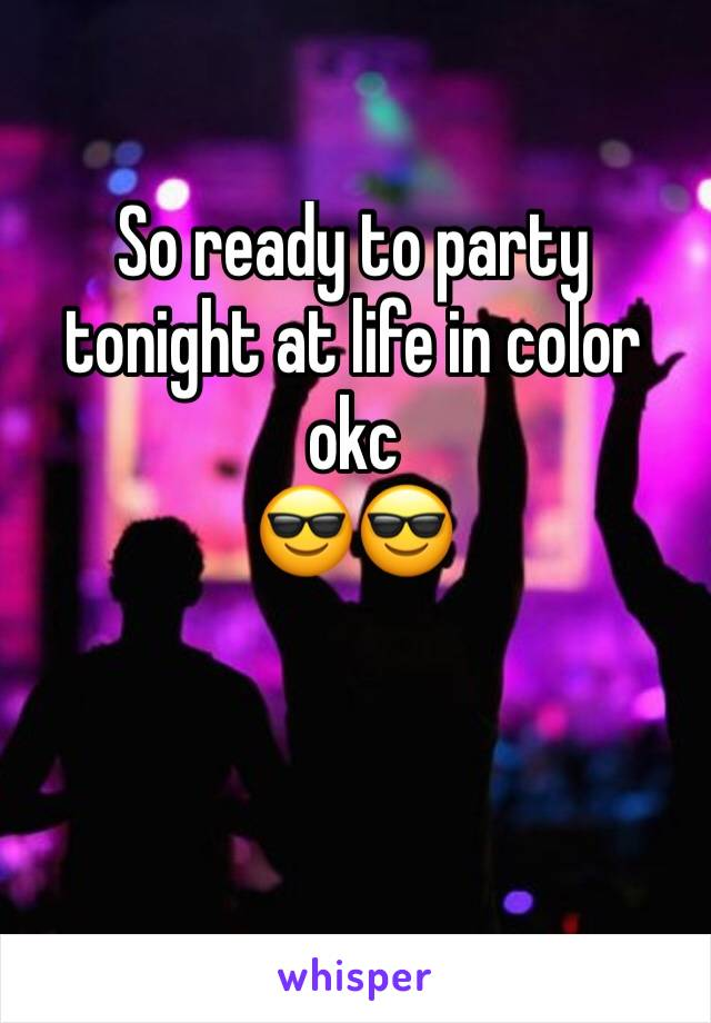 So ready to party tonight at life in color okc 😎😎