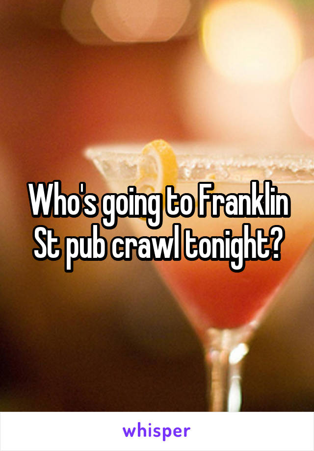 Who's going to Franklin St pub crawl tonight?