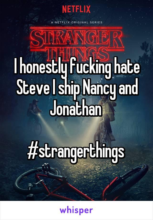 I honestly fucking hate Steve I ship Nancy and Jonathan   #strangerthings