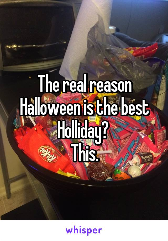 The real reason Halloween is the best Holliday?  This.