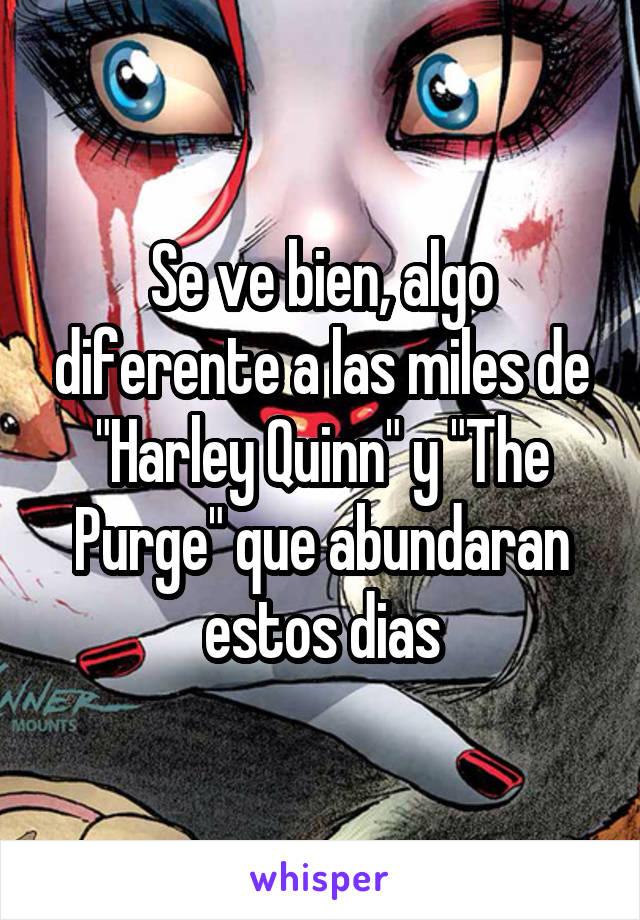 """Se ve bien, algo diferente a las miles de """"Harley Quinn"""" y """"The Purge"""" que abundaran estos dias"""