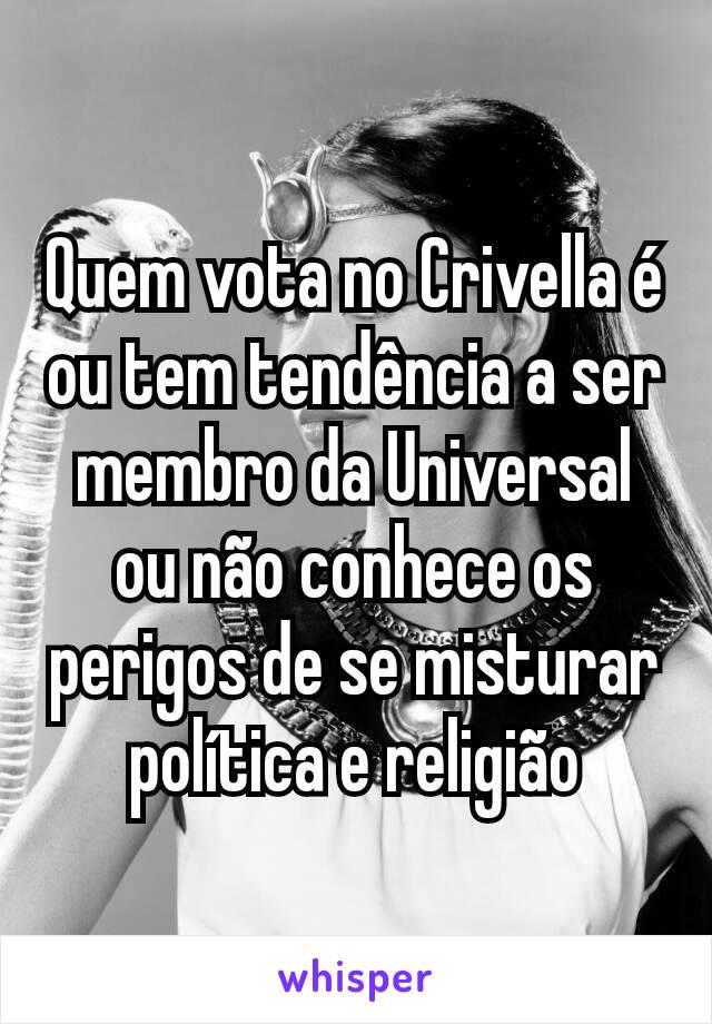 Quem vota no Crivella é ou tem tendência a ser membro da Universal ou não conhece os perigos de se misturar política e religião
