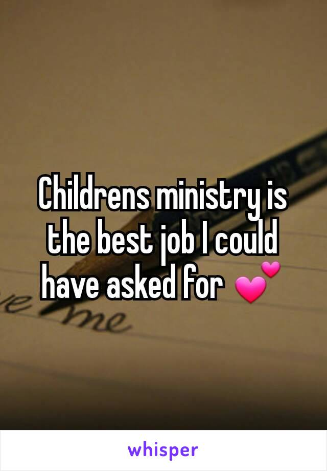 Childrens ministry is the best job I could have asked for 💕