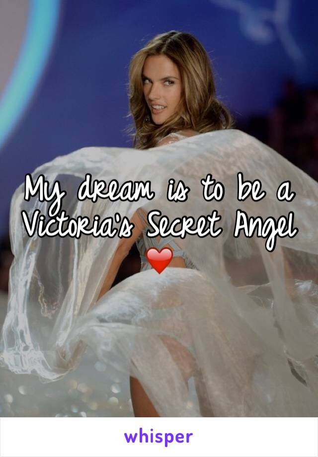 My dream is to be a Victoria's Secret Angel ❤️