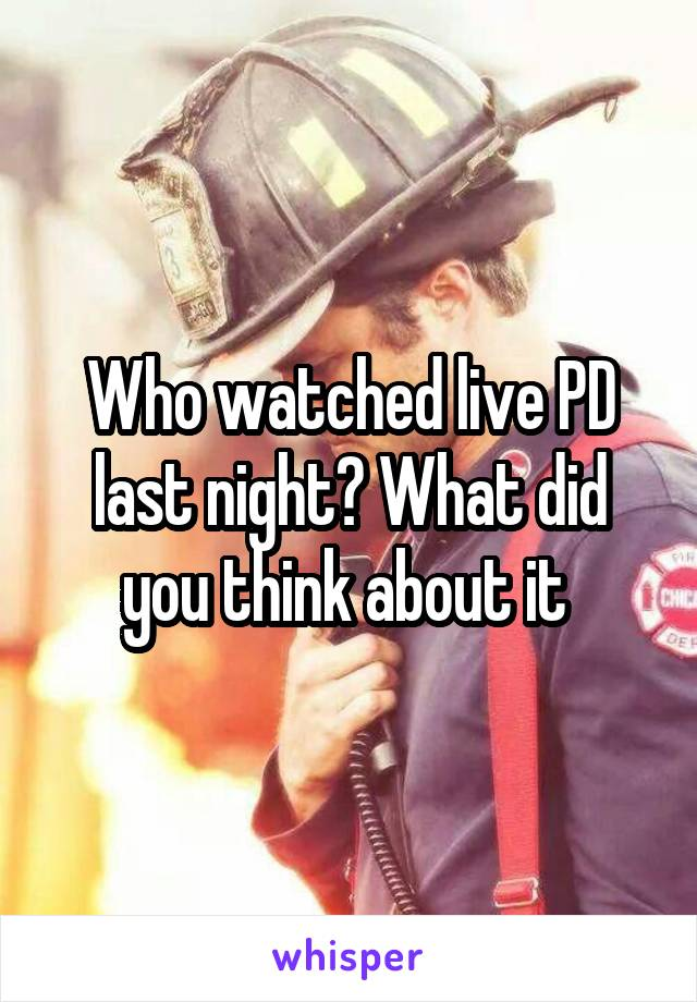 Who watched live PD last night? What did you think about it