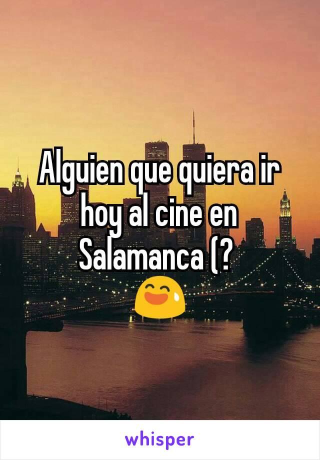 Alguien que quiera ir hoy al cine en Salamanca (?  😅
