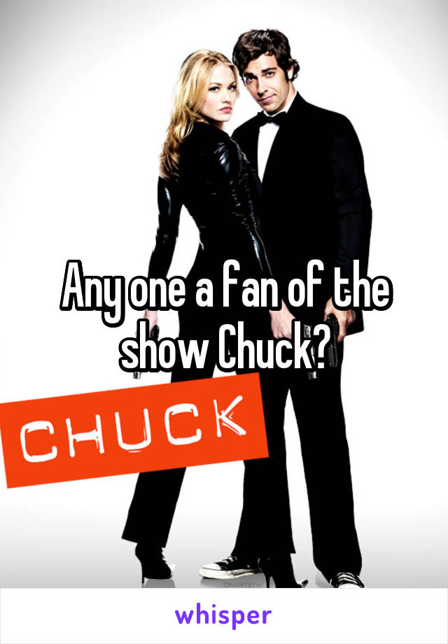 Any one a fan of the show Chuck?