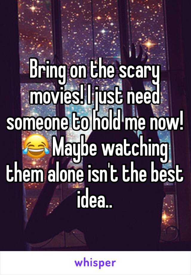 Bring on the scary movies! I just need someone to hold me now! 😂 Maybe watching them alone isn't the best idea..