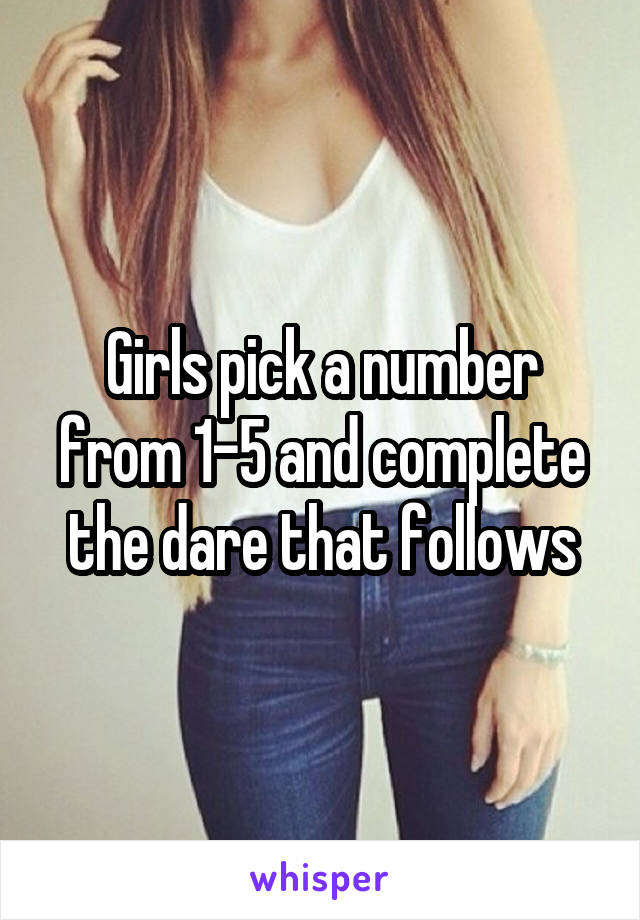 Girls pick a number from 1-5 and complete the dare that follows