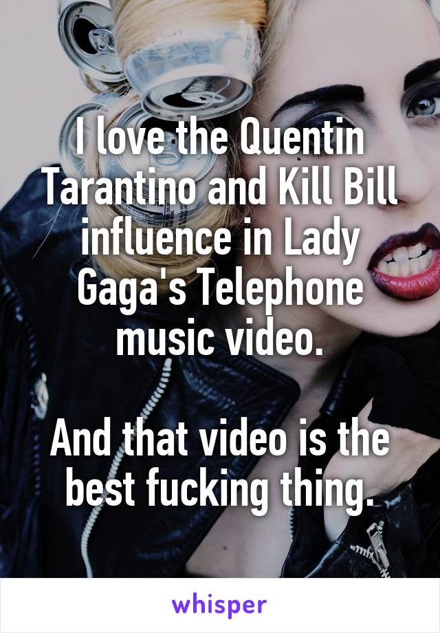 I love the Quentin Tarantino and Kill Bill influence in Lady Gaga's Telephone music video.  And that video is the best fucking thing.