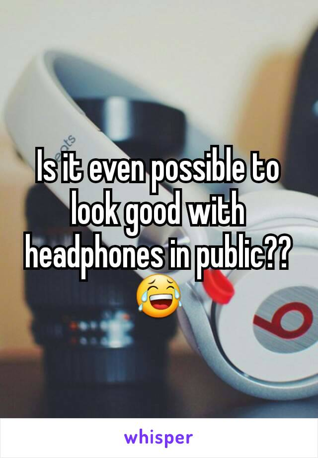 Is it even possible to look good with headphones in public??😂