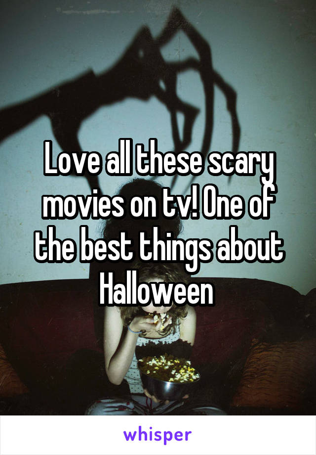 Love all these scary movies on tv! One of the best things about Halloween
