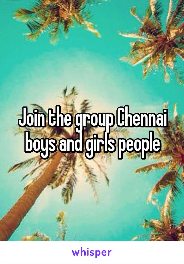 Join the group Chennai boys and girls people
