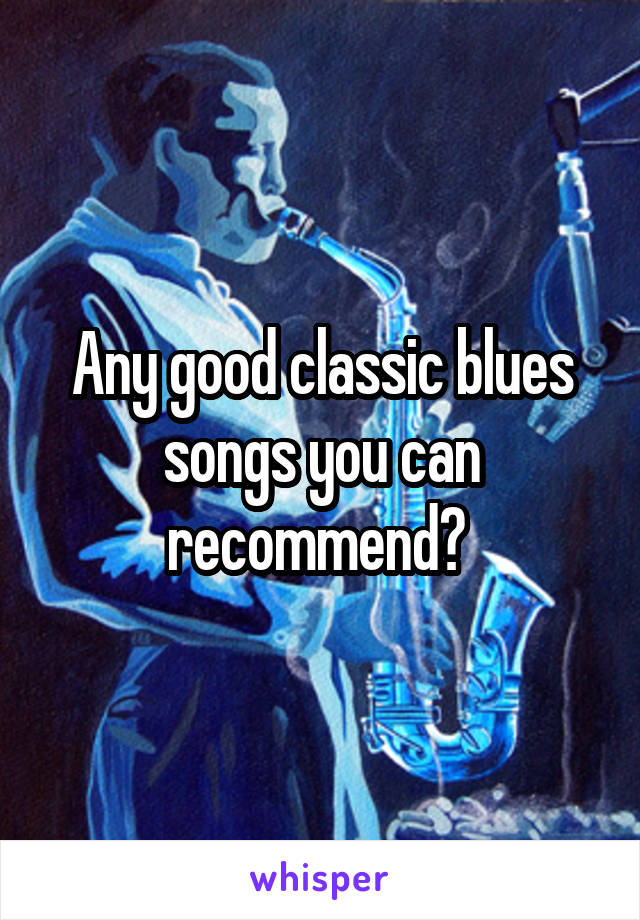Any good classic blues songs you can recommend?