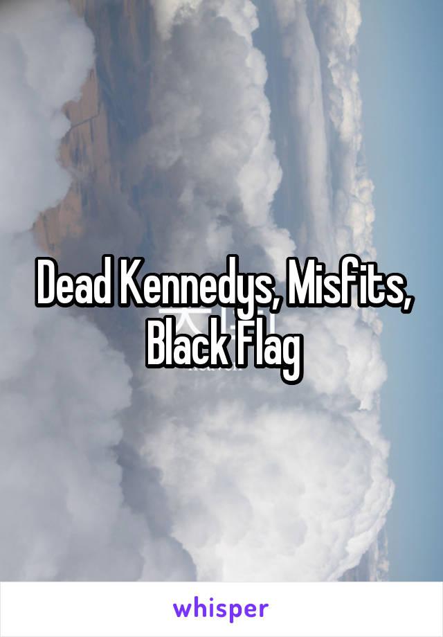 Dead Kennedys, Misfits, Black Flag