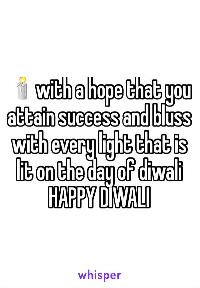 🕯with a hope that you attain success and bluss with every light that is lit on the day of diwali HAPPY DIWALI