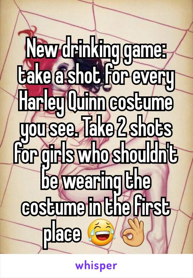 New drinking game: take a shot for every Harley Quinn costume you see. Take 2 shots for girls who shouldn't be wearing the costume in the first place 😂👌
