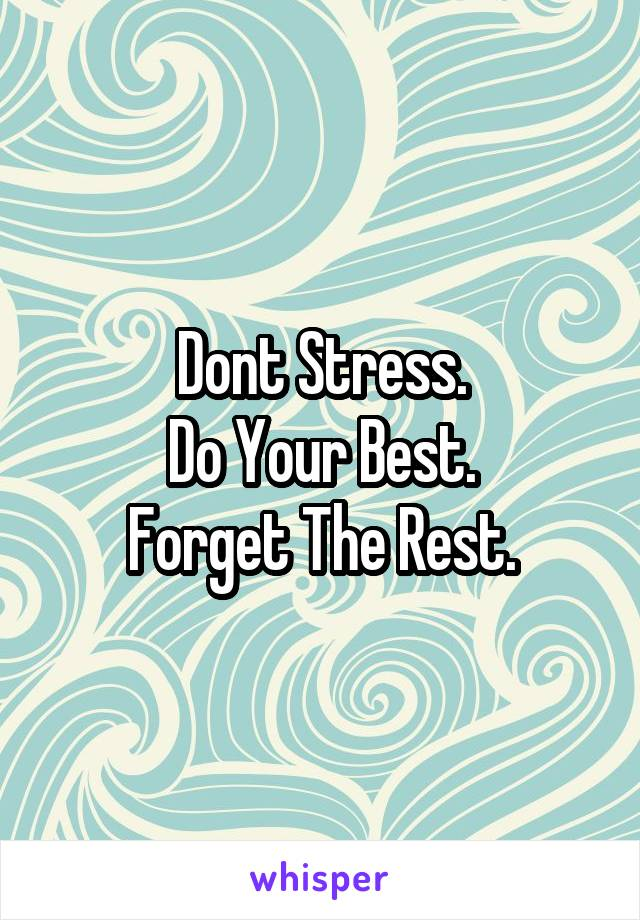 Dont Stress. Do Your Best. Forget The Rest.