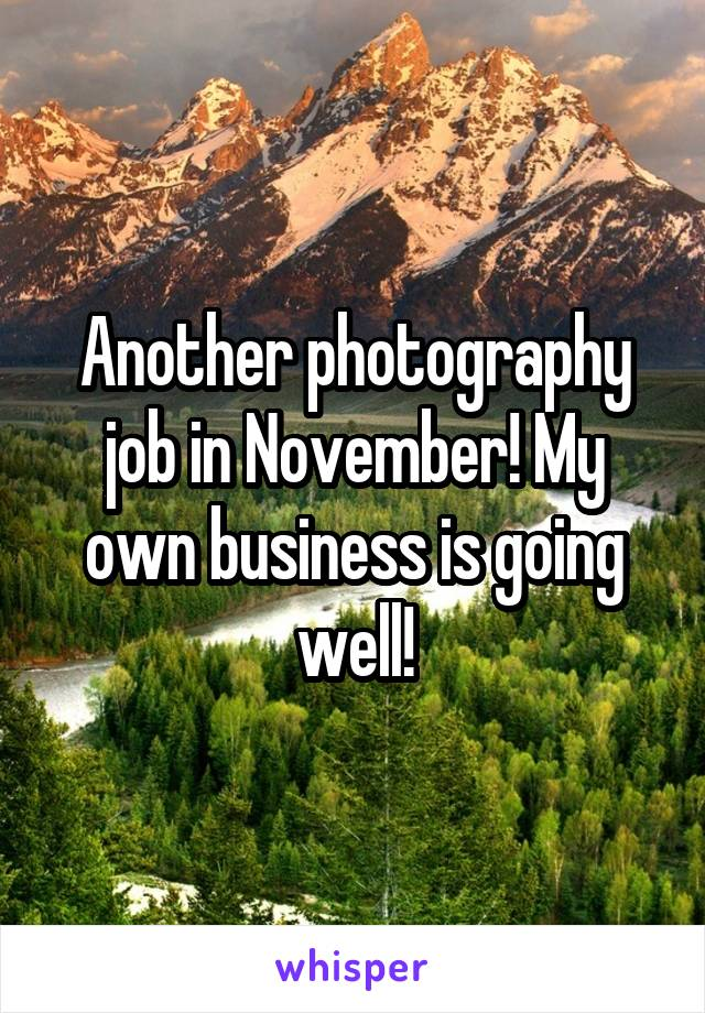 Another photography job in November! My own business is going well!