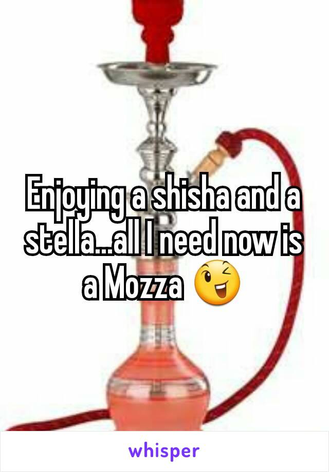 Enjoying a shisha and a stella...all I need now is a Mozza 😉