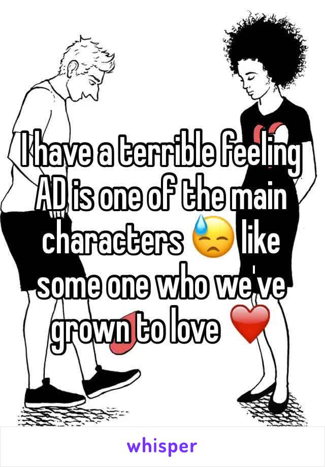 I have a terrible feeling AD is one of the main characters 😓 like some one who we've grown to love ❤️