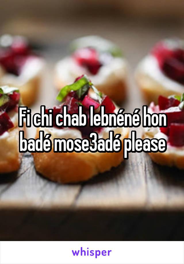 Fi chi chab lebnéné hon badé mose3adé please