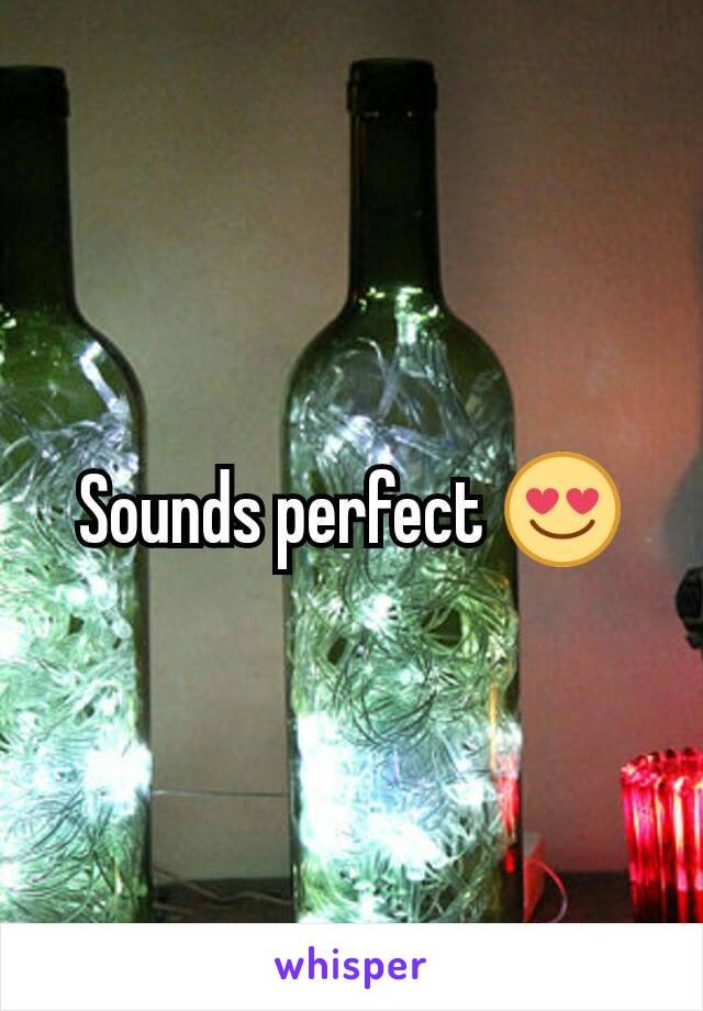 Sounds perfect 😍
