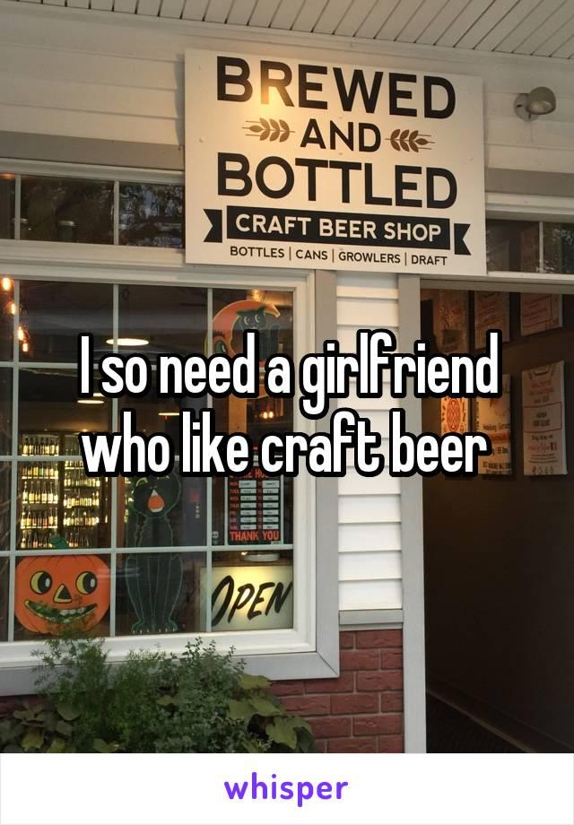 I so need a girlfriend who like craft beer