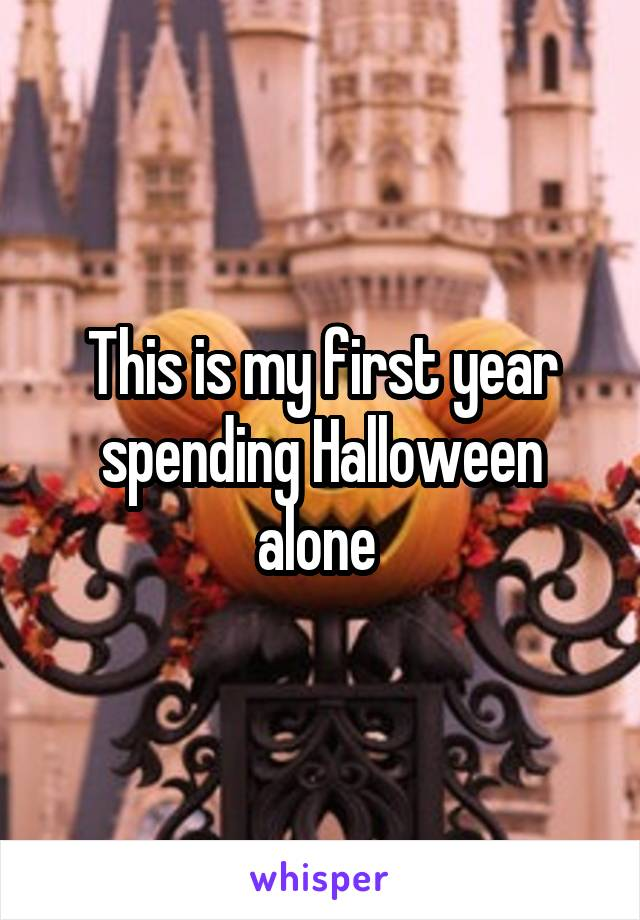 This is my first year spending Halloween alone