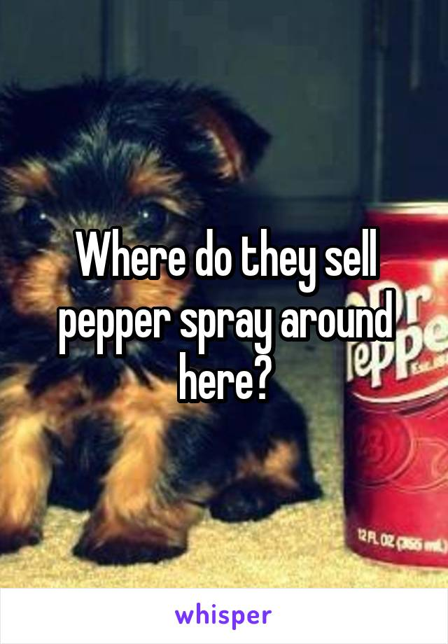 Where do they sell pepper spray around here?